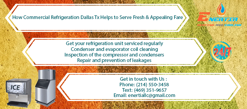 How Commercial Refrigeration Dallas Tx Help to Serve Fresh & Appealing Fare