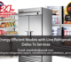 Find the Best Energy Efficient Models with Line Refrigeration Repair Dallas Tx Services