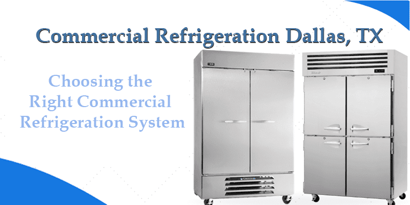 Tips for Choosing the Right Commercial Refrigeration System