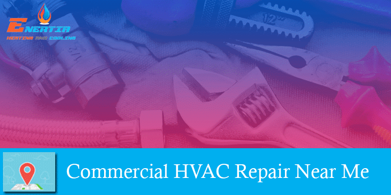 Benefits of Having Regular Maintenance from Commercial HVAC Repair Near Me